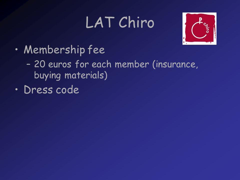 LAT Chiro Membership fee –20 euros for each member (insurance, buying materials) Dress code