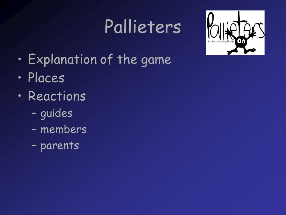 Pallieters Explanation of the game Places Reactions –guides –members –parents