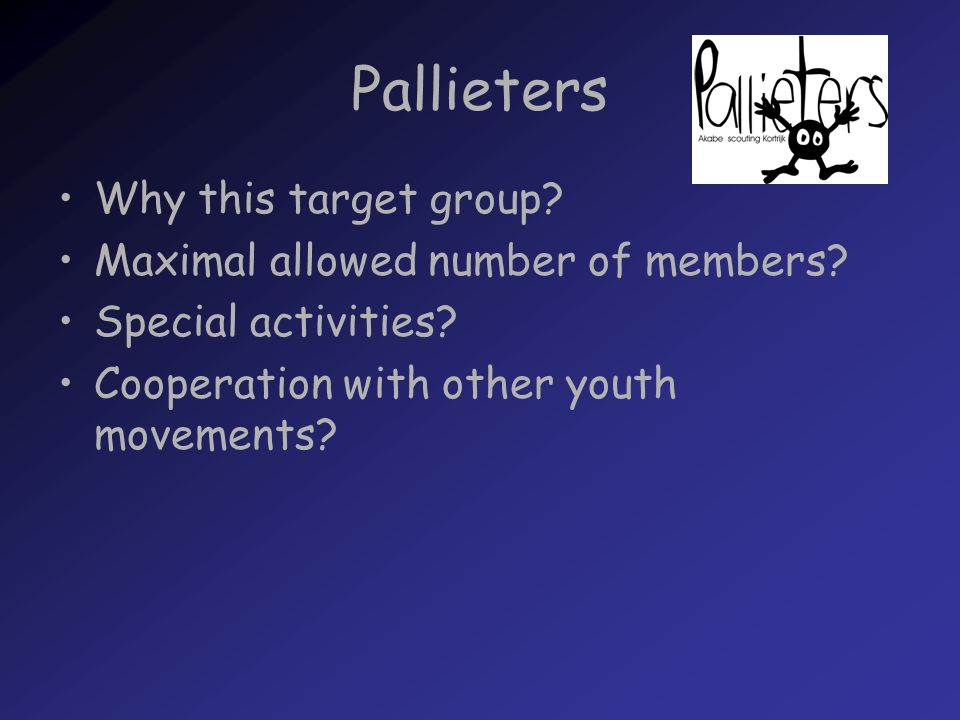 Pallieters Why this target group. Maximal allowed number of members.