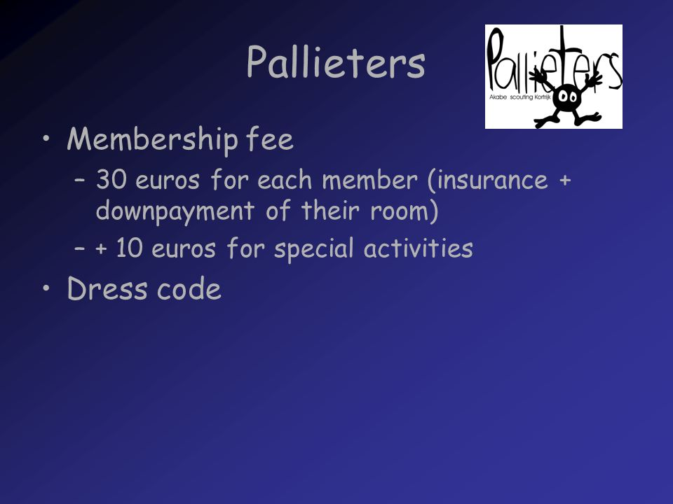 Pallieters Membership fee –30 euros for each member (insurance + downpayment of their room) –+ 10 euros for special activities Dress code