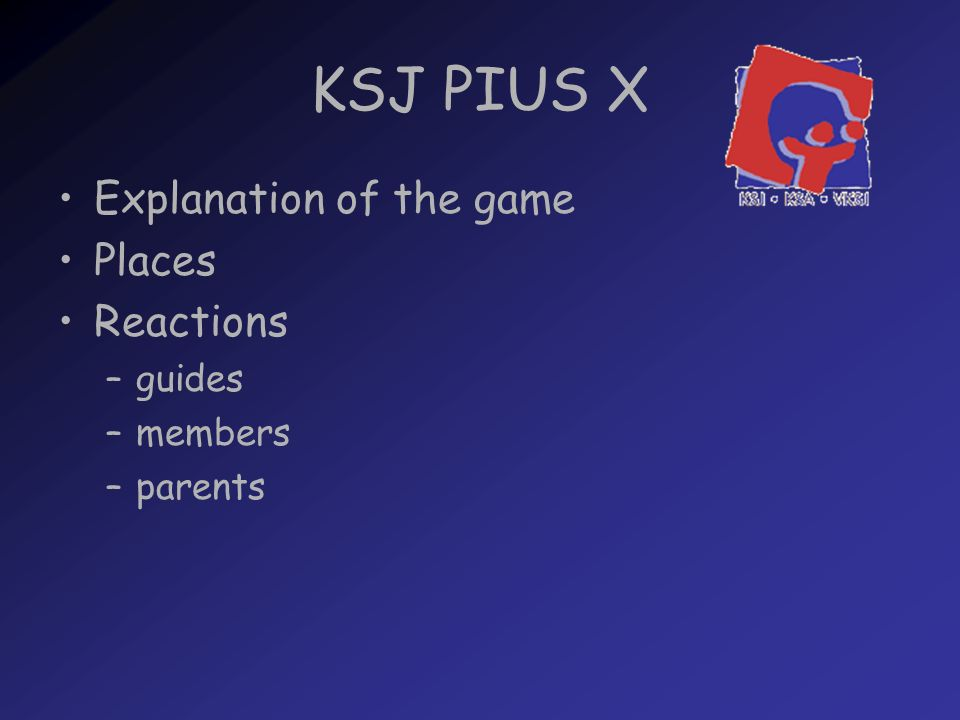 KSJ PIUS X Explanation of the game Places Reactions –guides –members –parents