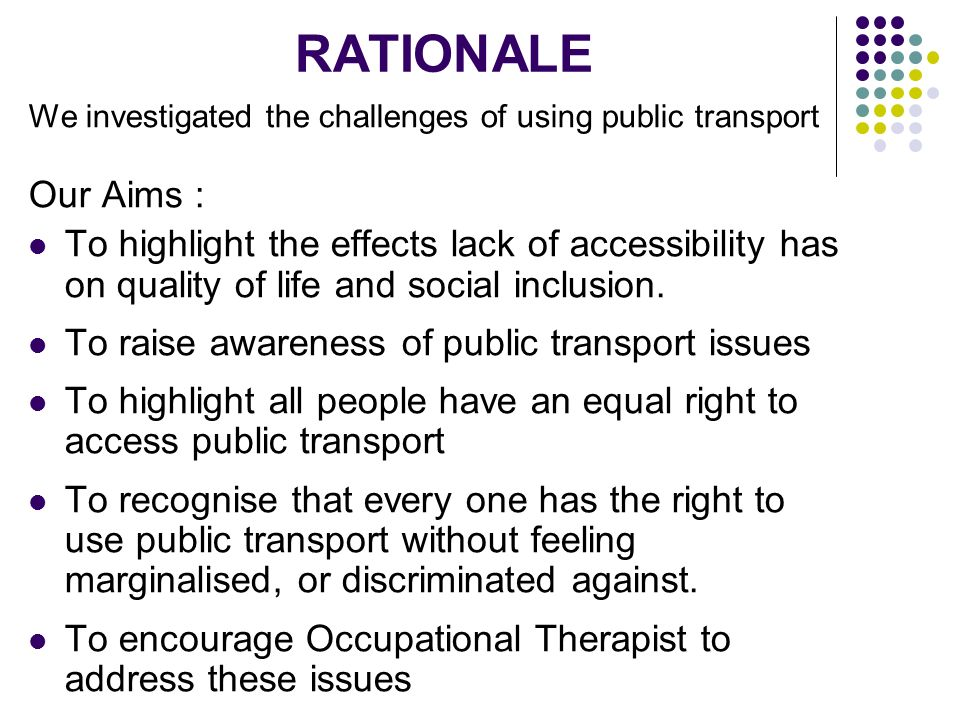 We investigated the challenges of using public transport Our Aims : To highlight the effects lack of accessibility has on quality of life and social inclusion.