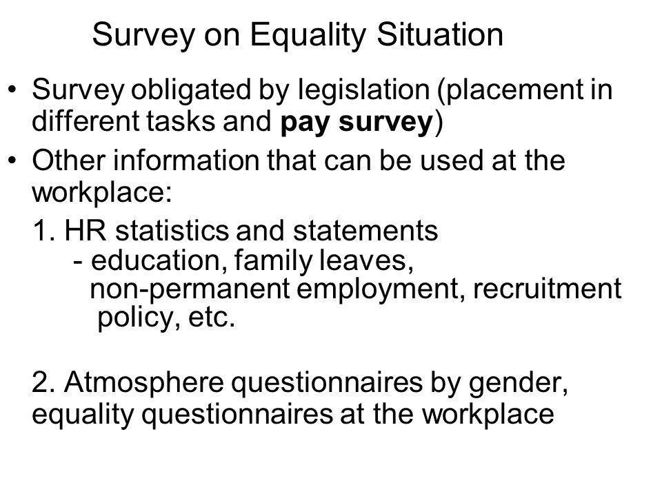 Survey on Equality Situation Survey obligated by legislation (placement in different tasks and pay survey) Other information that can be used at the workplace: 1.