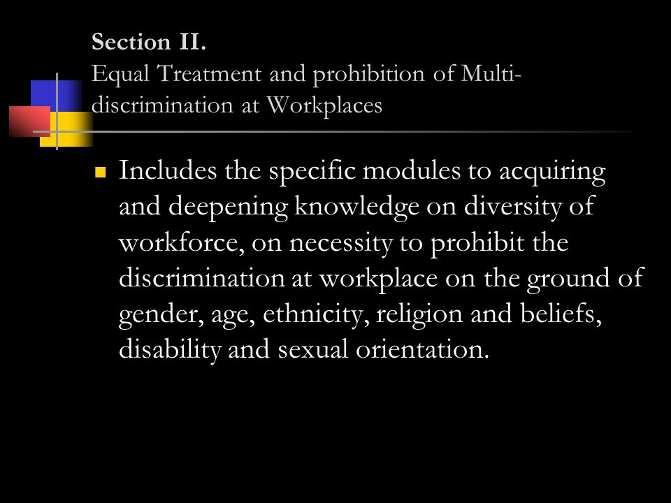 Section II. Equal Treatment and prohibition of Multi- discrimination at Workplaces Includes the specific modules to acquiring and deepening knowledge