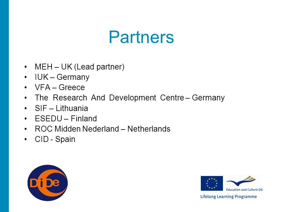 MEH – UK (Lead partner) IUK – Germany VFA – Greece The Research And Development Centre – Germany SIF – Lithuania ESEDU – Finland ROC Midden Nederland – Netherlands CID - Spain Partners