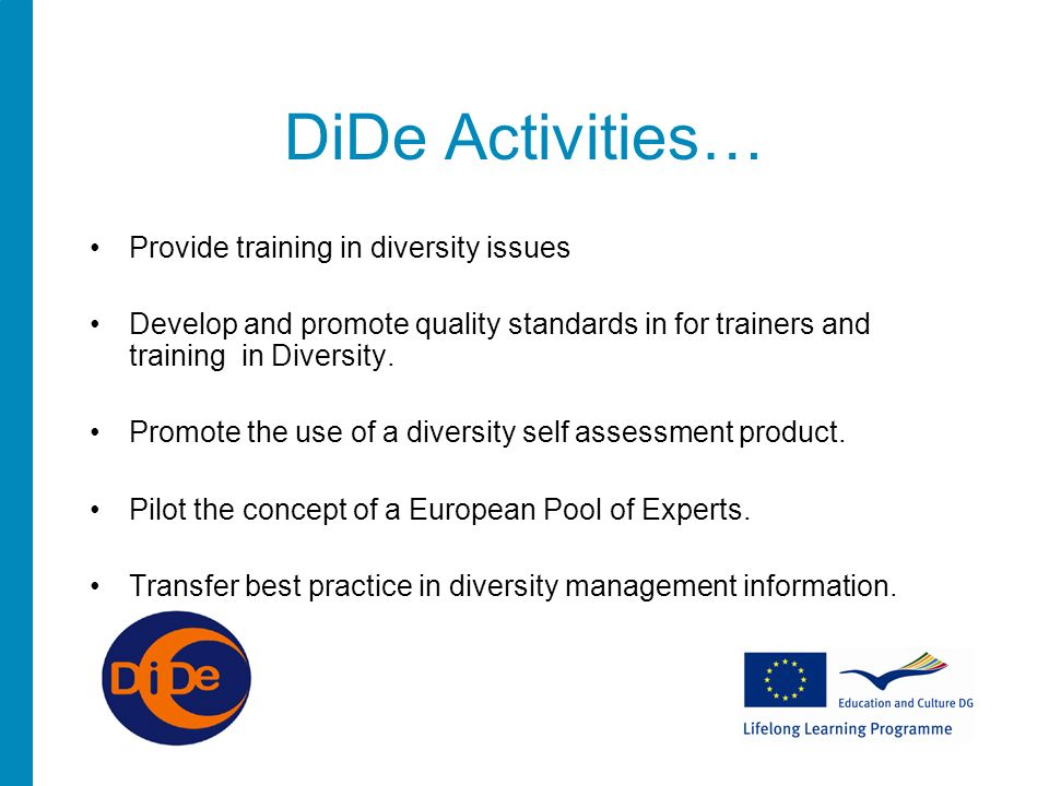 DiDe Activities… Provide training in diversity issues Develop and promote quality standards in for trainers and training in Diversity.