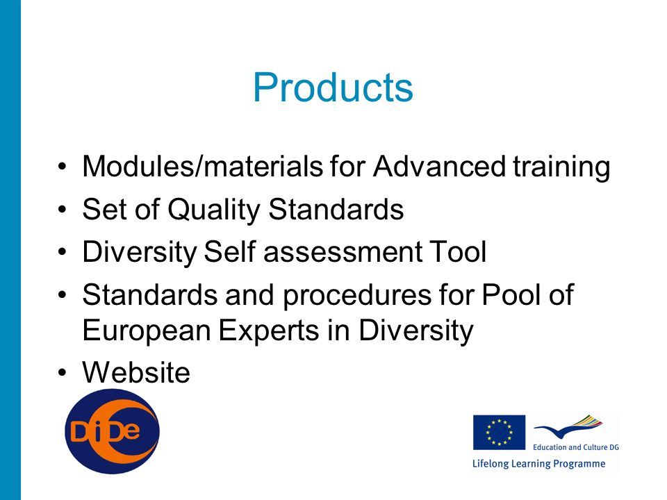 Products Modules/materials for Advanced training Set of Quality Standards Diversity Self assessment Tool Standards and procedures for Pool of European Experts in Diversity Website