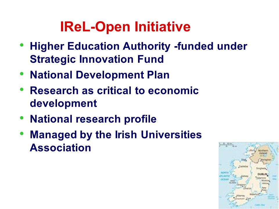 Higher Education Authority -funded under Strategic Innovation Fund National Development Plan Research as critical to economic development National research profile Managed by the Irish Universities Association IReL-Open Initiative