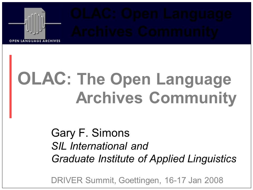 OLAC: Open Language Archives Community OLAC : The Open Language Archives Community Gary F.