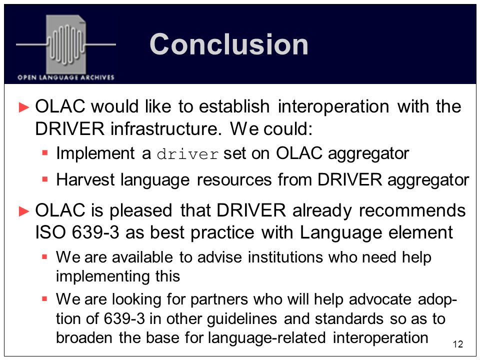 12 Conclusion OLAC would like to establish interoperation with the DRIVER infrastructure.