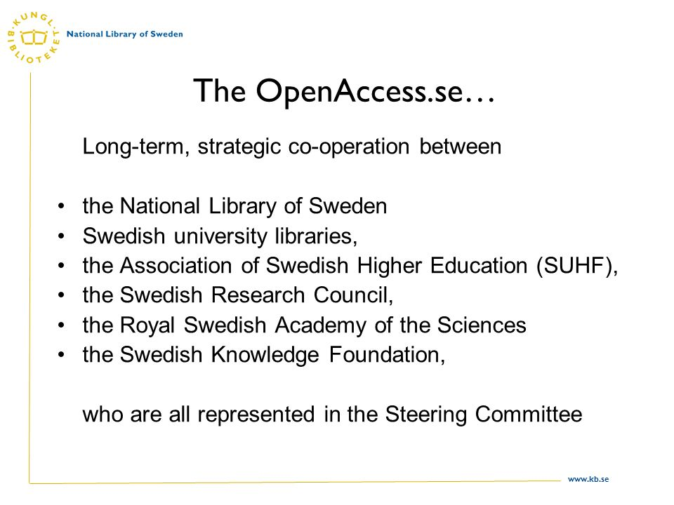www.kb.se The OpenAccess.se… Long-term, strategic co-operation between the National Library of Sweden Swedish university libraries, the Association of