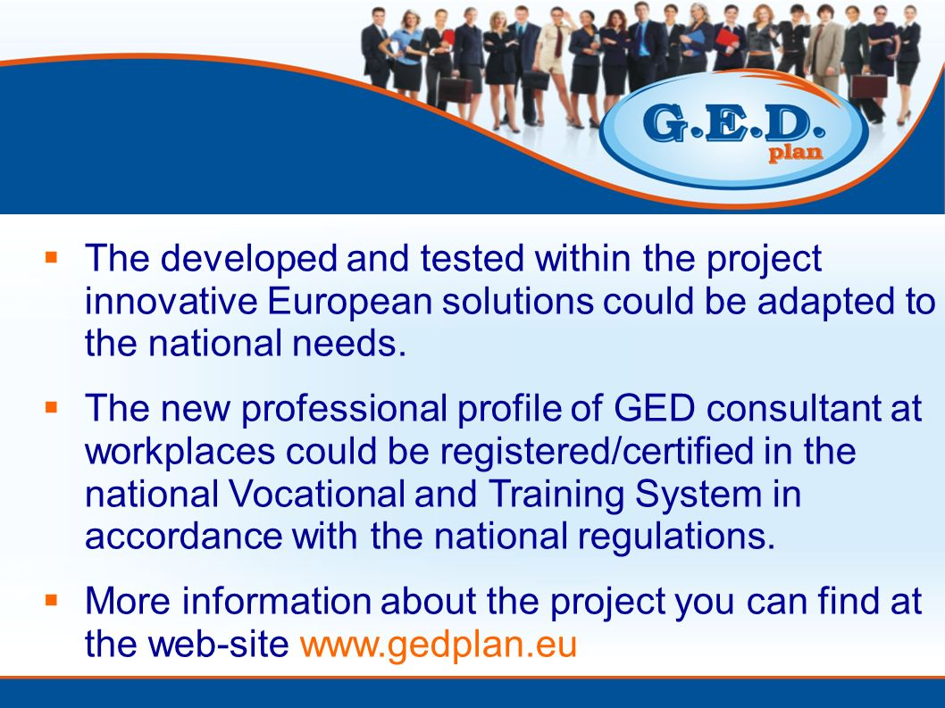 The developed and tested within the project innovative European solutions could be adapted to the national needs.