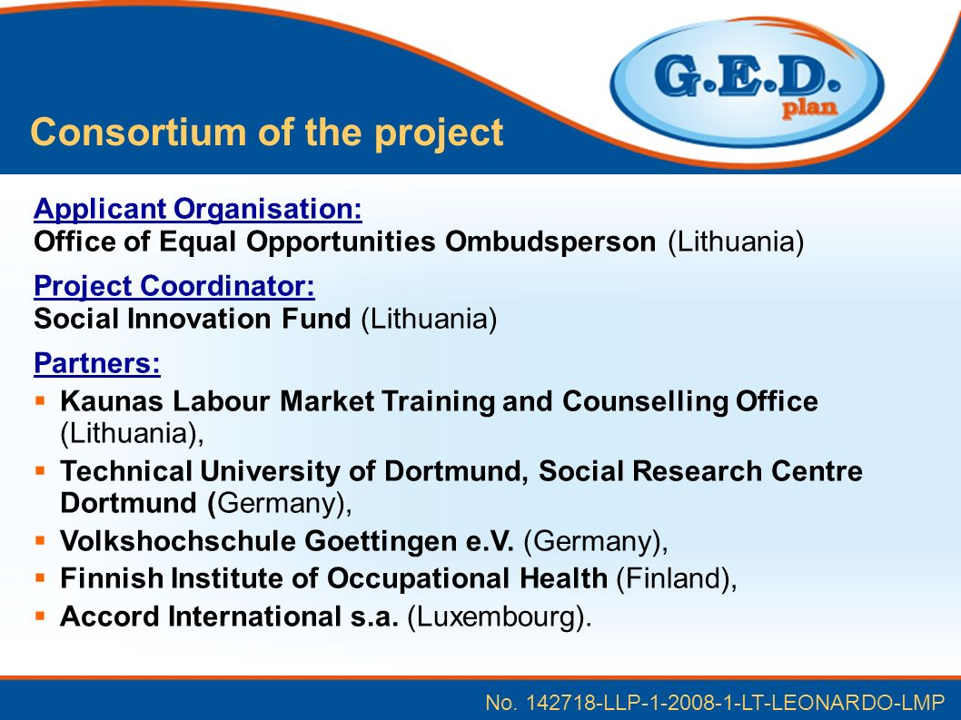 Applicant Organisation: Office of Equal Opportunities Ombudsperson (Lithuania) Project Coordinator: Social Innovation Fund (Lithuania) Partners: Kaunas Labour Market Training and Counselling Office (Lithuania), Technical University of Dortmund, Social Research Centre Dortmund (Germany), Volkshochschule Goettingen e.V.