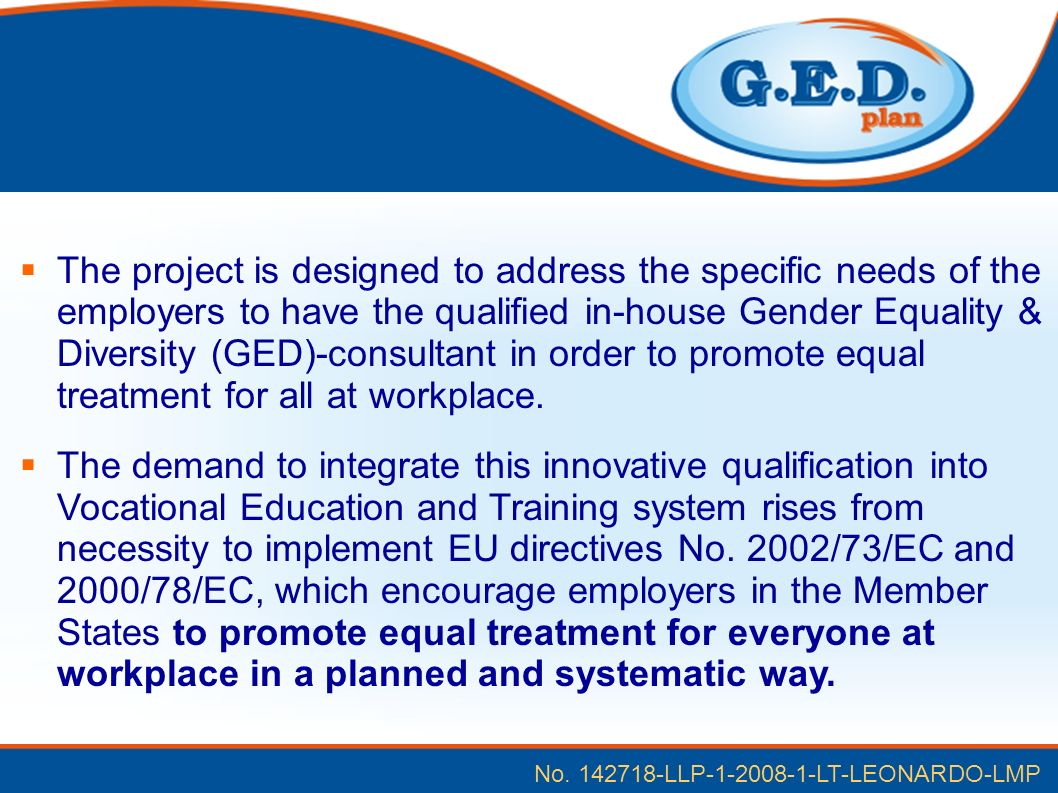 No. 142718-LLP-1-2008-1-LT-LEONARDO-LMP The project is designed to address the specific needs of the employers to have the qualified in-house Gender E