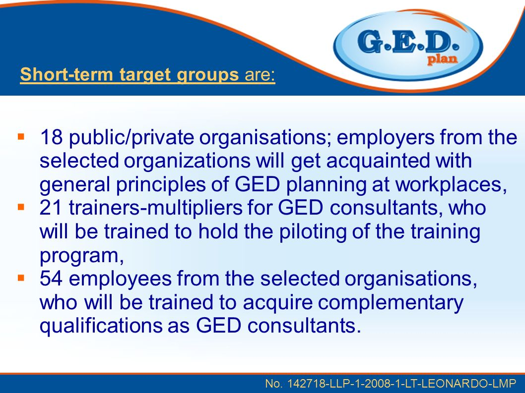 No. 142718-LLP-1-2008-1-LT-LEONARDO-LMP 18 public/private organisations; employers from the selected organizations will get acquainted with general pr