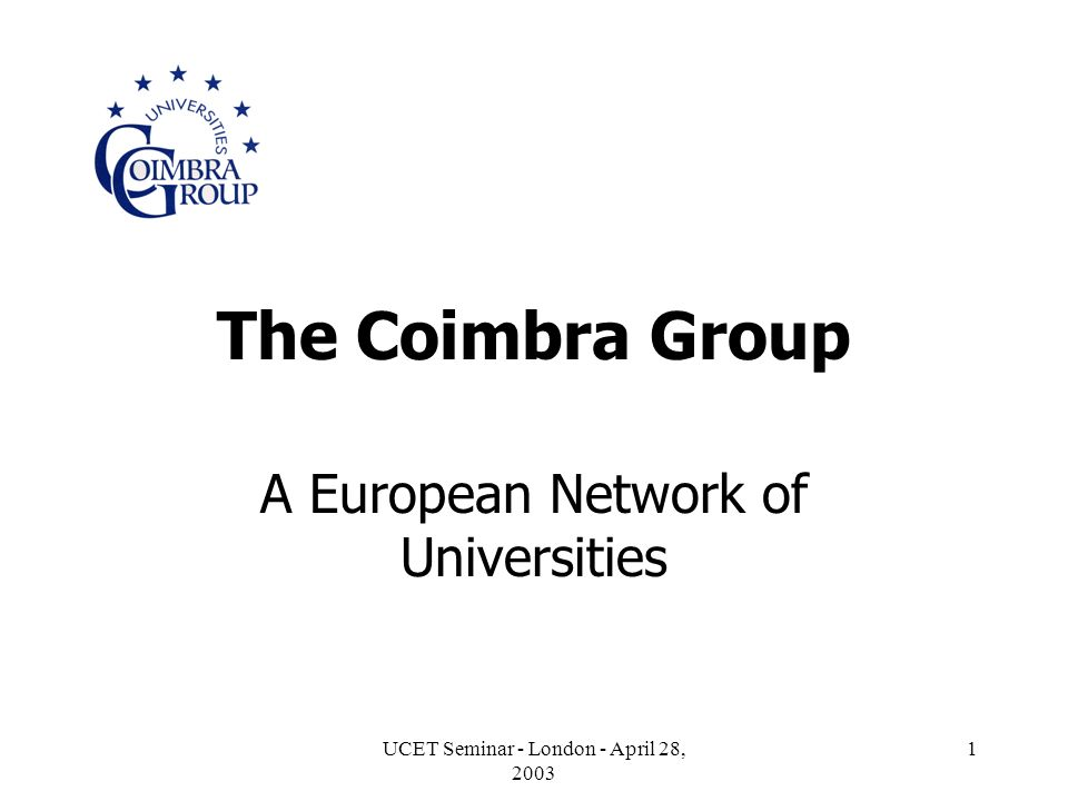 UCET Seminar - London - April 28, The Coimbra Group A European Network of Universities