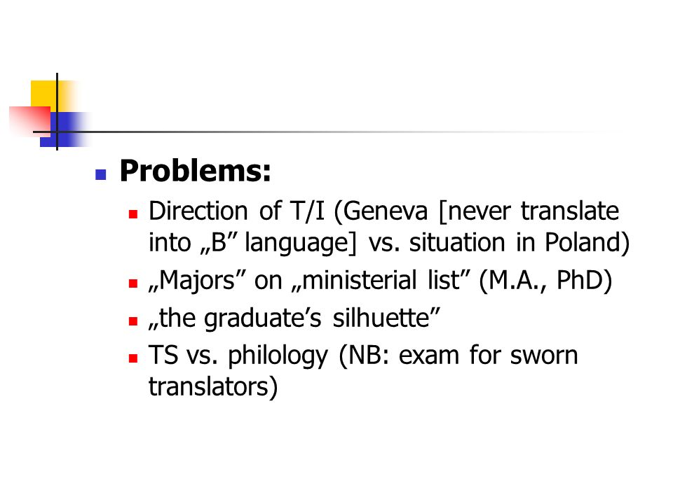 Problems: Direction of T/I (Geneva [never translate into B language] vs.