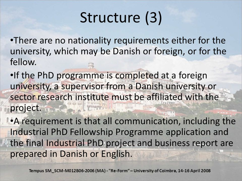Criteria The programme is marketed with the intention of the Industrial PhD Fellowship Programme being applied within all academic disciplines and industries.