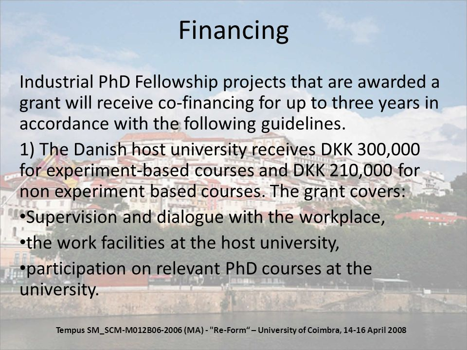 Financing Industrial PhD Fellowship projects that are awarded a grant will receive co-financing for up to three years in accordance with the following guidelines.