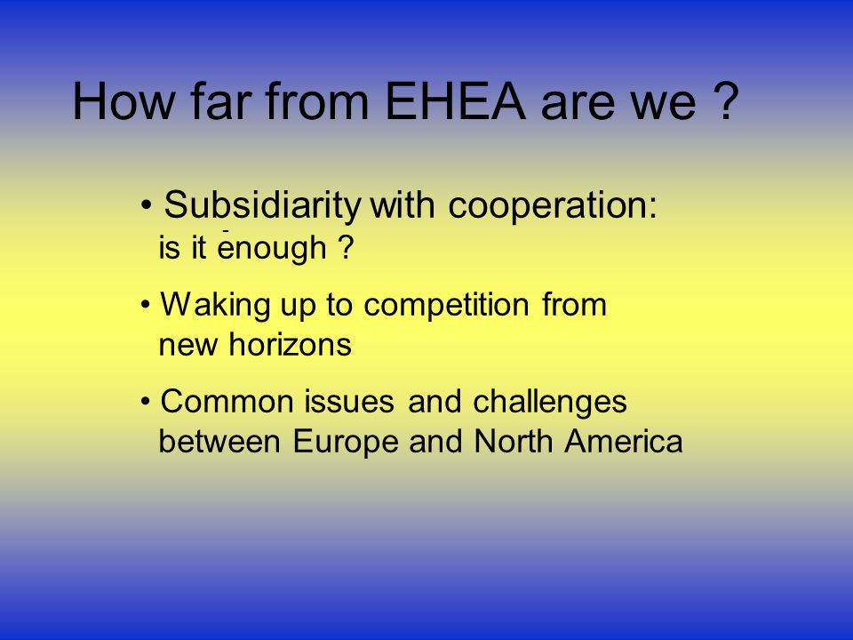 How far from EHEA are we .Subsidiarity with cooperation: is it enough .