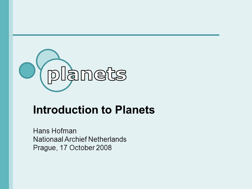 Planets overview A 4-year research and technology development project co-funded by the European Union to address core digital preservation challenges.