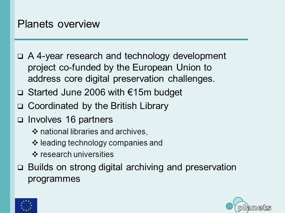 Planets partners (1) The British Library National Library, Netherlands Austrian National Library State and University Library, Denmark Royal Library, Denmark National Archives, UK Swiss Federal Archives National Archives, Netherlands
