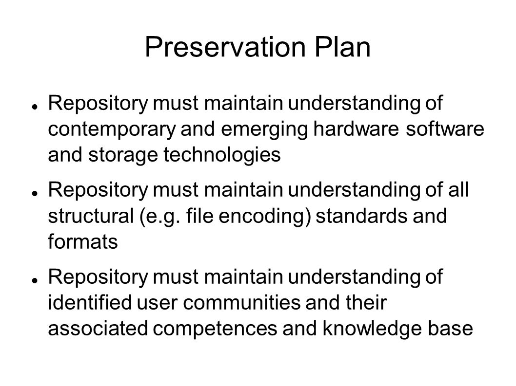 Preservation Plan Repository must maintain understanding of contemporary and emerging hardware software and storage technologies Repository must maint
