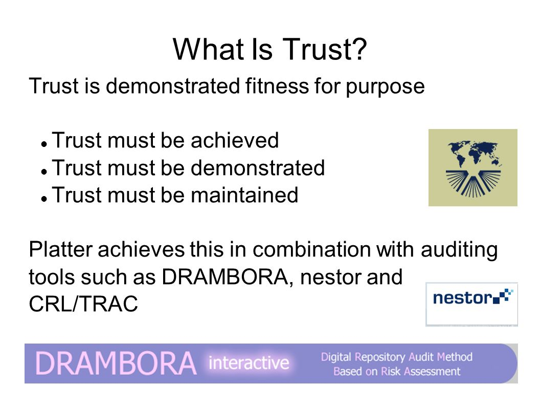 From Platter to Trust There is no any internationally recognized authority for certifying repositories Criteria for Trust should be established with the stakeholders Could be passing an audit