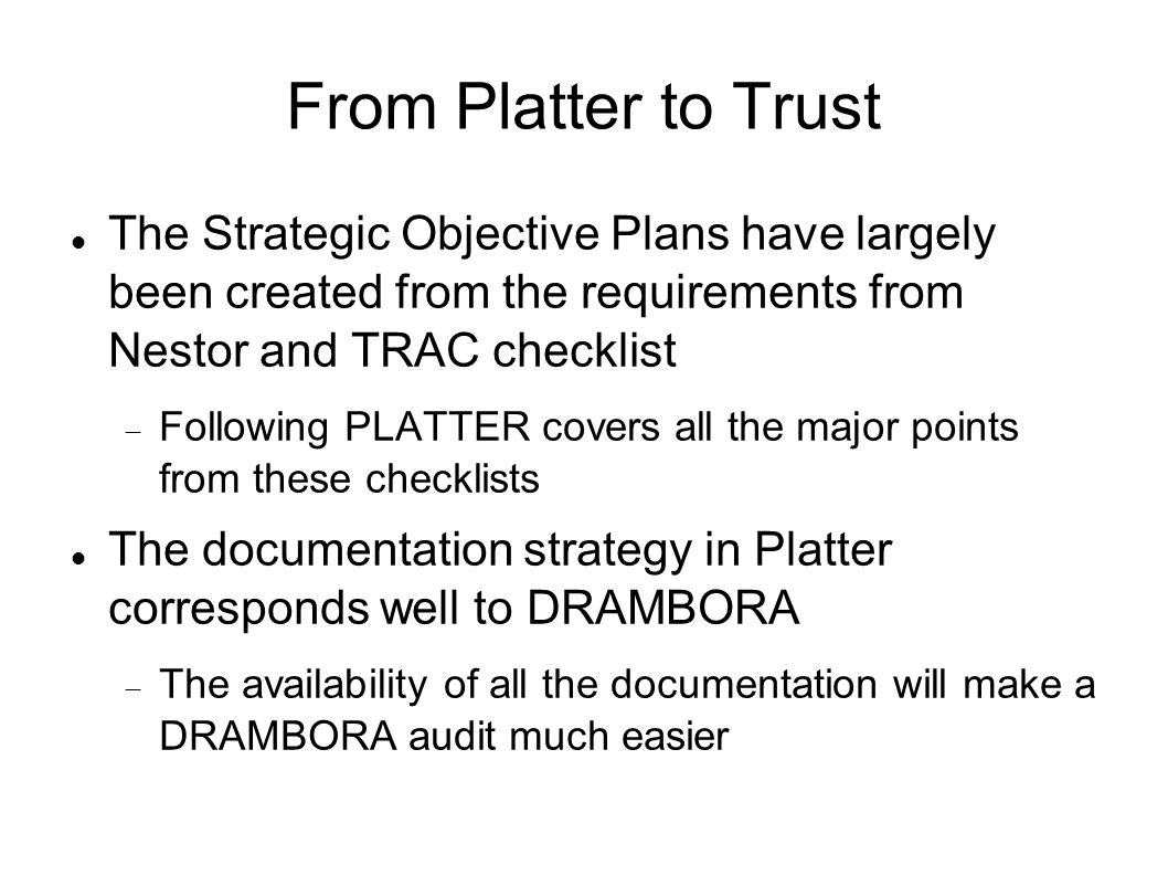 From Platter to Trust The Strategic Objective Plans have largely been created from the requirements from Nestor and TRAC checklist Following PLATTER c
