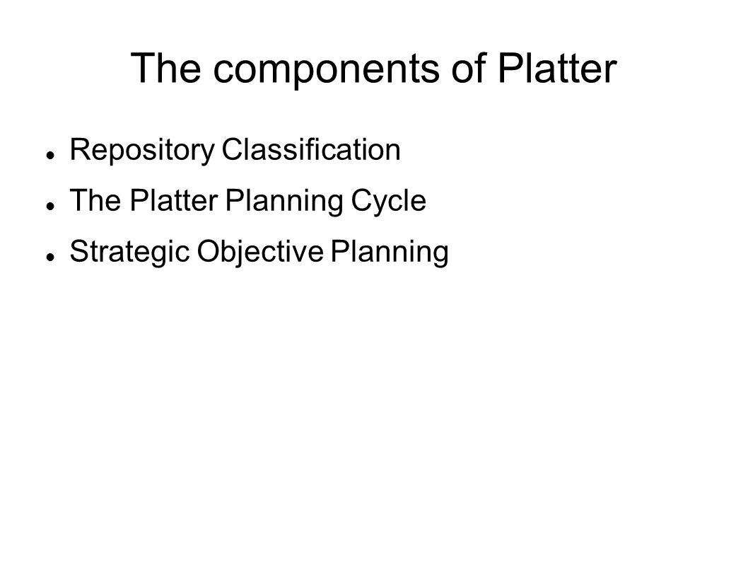 The components of Platter Repository Classification The Platter Planning Cycle Strategic Objective Planning