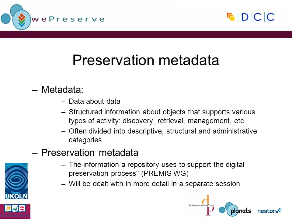–Metadata: –Data about data –Structured information about objects that supports various types of activity: discovery, retrieval, management, etc.