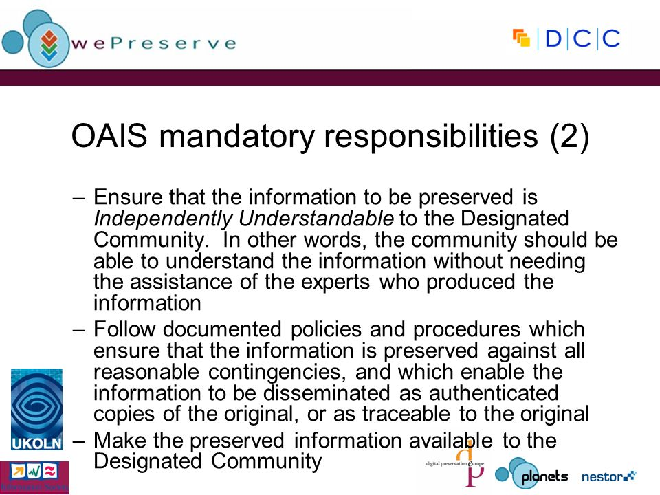 OAIS mandatory responsibilities (2) –Ensure that the information to be preserved is Independently Understandable to the Designated Community.