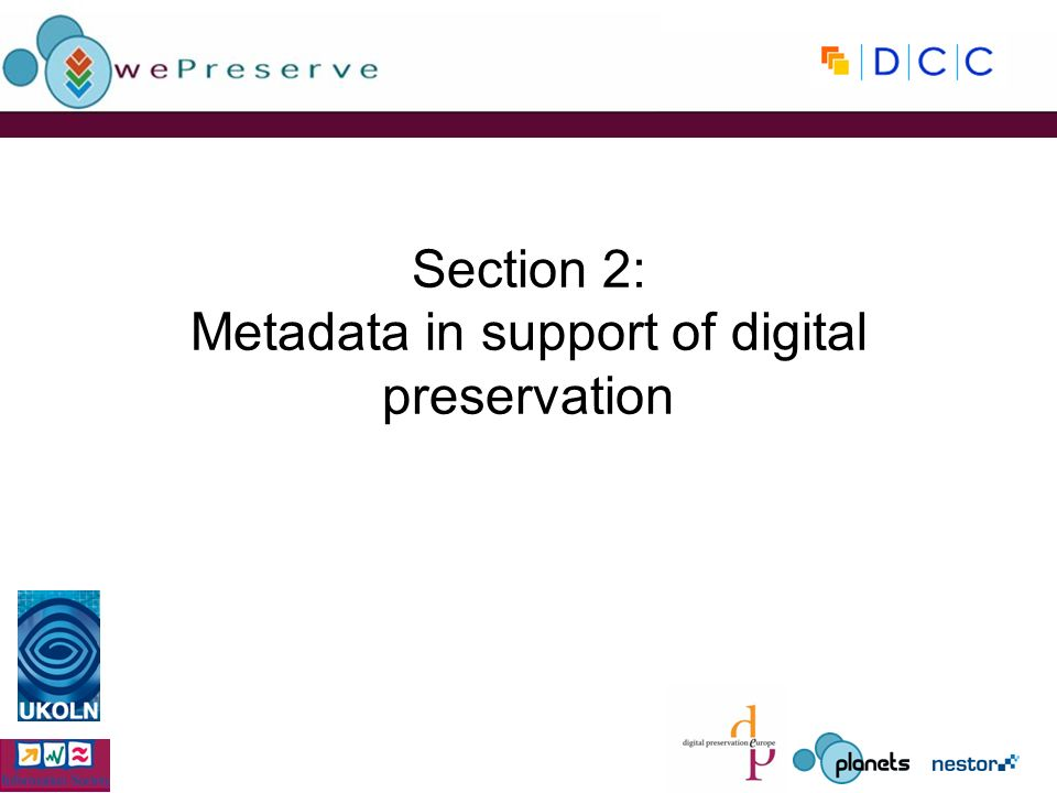 Section 2: Metadata in support of digital preservation