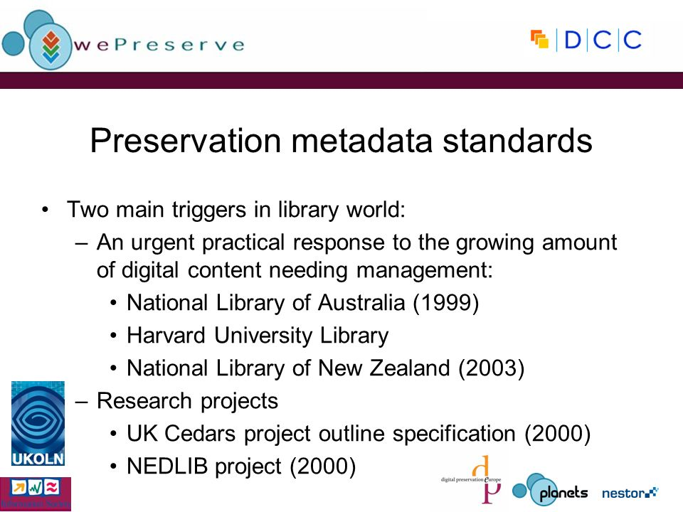 Preservation metadata standards Two main triggers in library world: –An urgent practical response to the growing amount of digital content needing man