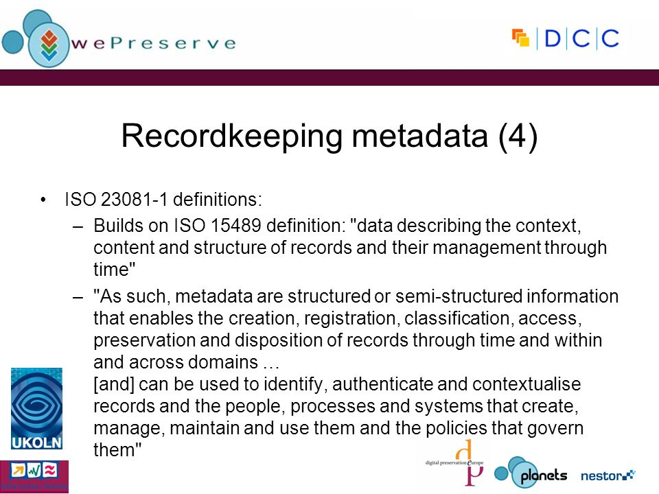 Recordkeeping metadata (4) ISO 23081-1 definitions: –Builds on ISO 15489 definition: