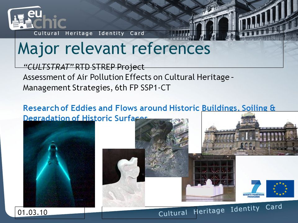 01.03.10 Major relevant references CULTSTRAT RTD STREP Project Assessment of Air Pollution Effects on Cultural Heritage – Management Strategies, 6th FP SSP1-CT Research of Eddies and Flows around Historic Buildings, Soiling & Degradation of Historic Surfaces