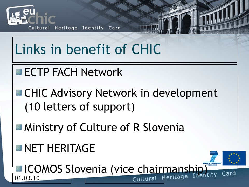 01.03.10 Links in benefit of CHIC ECTP FACH Network CHIC Advisory Network in development (10 letters of support) Ministry of Culture of R Slovenia NET HERITAGE ICOMOS Slovenia (vice chairmanship)