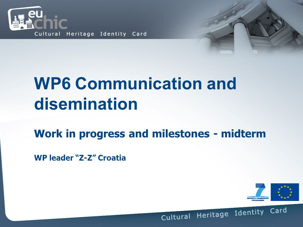 WP6 Communication and disemination Work in progress and milestones - midterm WP leader Z-Z Croatia