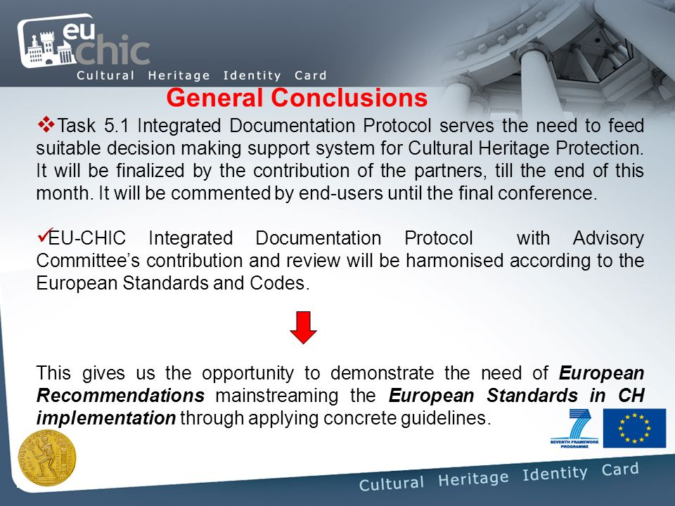 General Conclusions Task 5.1 Integrated Documentation Protocol serves the need to feed suitable decision making support system for Cultural Heritage Protection.