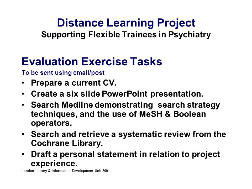 Distance Learning Project Supporting Flexible Trainees in Psychiatry Evaluation Exercise Tasks To be sent using email/post Prepare a current CV.