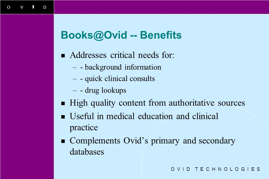 OVID O V I D T E C H N O L O G I E S Books@Ovid Fast answers. Great sources. All together under Ovid Easy access to the world's most prestigious inter