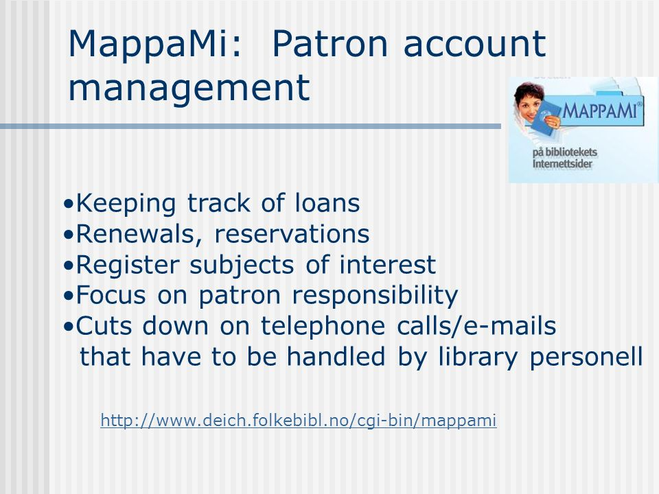 MappaMi: Patron account management Keeping track of loans Renewals, reservations Register subjects of interest Focus on patron responsibility Cuts dow