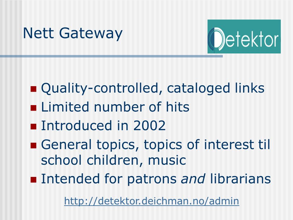 Quality-controlled, cataloged links Limited number of hits Introduced in 2002 General topics, topics of interest til school children, music Intended f