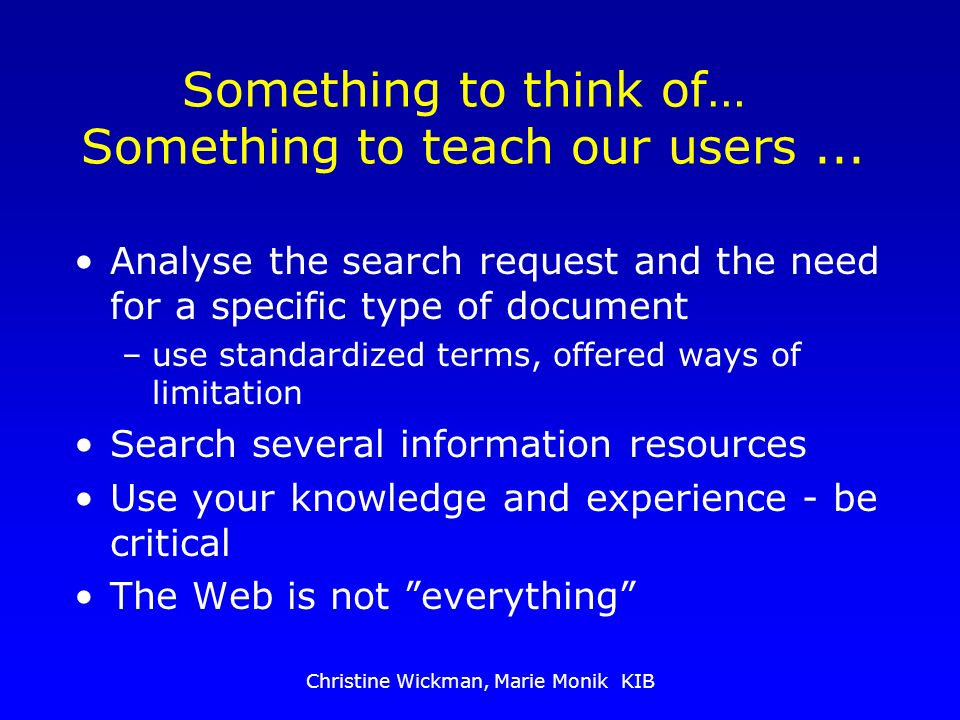 Christine Wickman, Marie Monik KIB Something to think of… Something to teach our users...