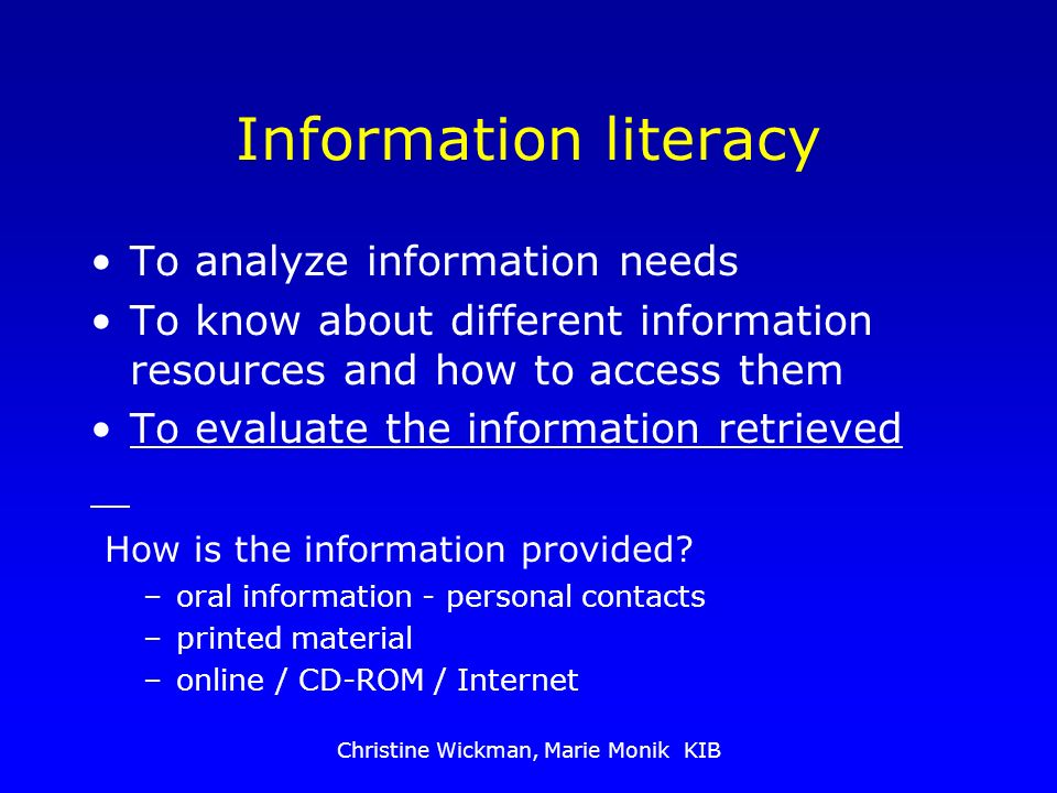 Christine Wickman, Marie Monik KIB Information literacy To analyze information needs To know about different information resources and how to access t