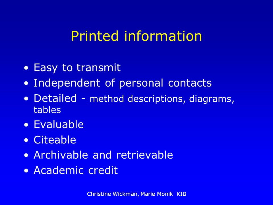 Christine Wickman, Marie Monik KIB Printed information Easy to transmit Independent of personal contacts Detailed - method descriptions, diagrams, tab