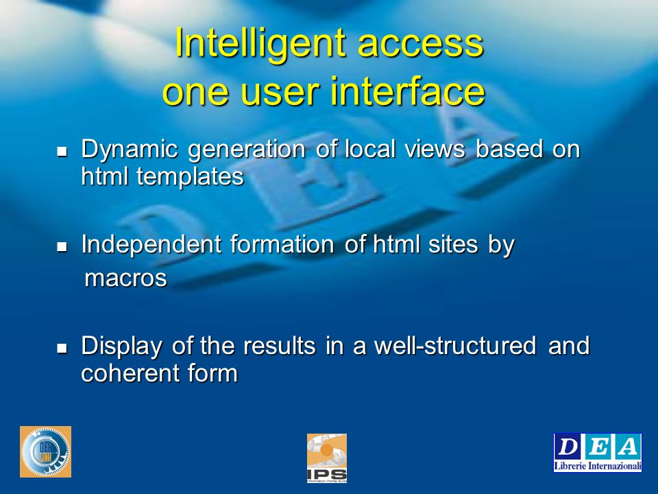 Intelligent access one user interface Dynamic generation of local views based on html templates Dynamic generation of local views based on html templates Independent formation of html sites by Independent formation of html sites by macros macros Display of the results in a well-structured and coherent form Display of the results in a well-structured and coherent form