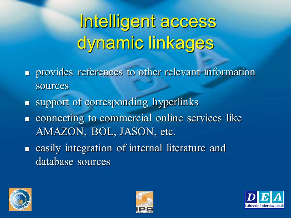 Intelligent access dynamic linkages provides references to other relevant information sources provides references to other relevant information sources support of corresponding hyperlinks support of corresponding hyperlinks connecting to commercial online services like AMAZON, BOL, JASON, etc.