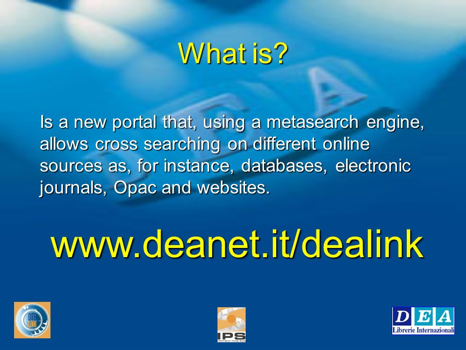 Is a new portal that, using a metasearch engine, allows cross searching on different online sources as, for instance, databases, electronic journals,