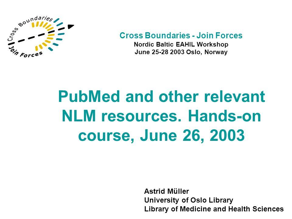 Agenda 08.30-11.30 –PubMed –NLMGateway –ToxNet –MedlinePlus –PubMed Central PubMed/NLM resources